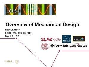 Overview of Mechanical Design Nate Laverdure LCLSII 2