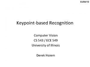 030410 Keypointbased Recognition Computer Vision CS 543 ECE