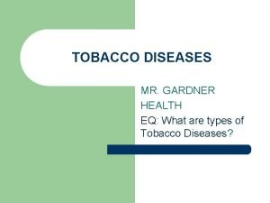 TOBACCO DISEASES MR GARDNER HEALTH EQ What are