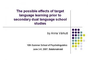 The possible effects of target language learning prior