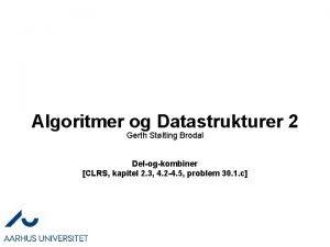 Algoritmer og Datastrukturer 2 Gerth Stlting Brodal Delogkombiner