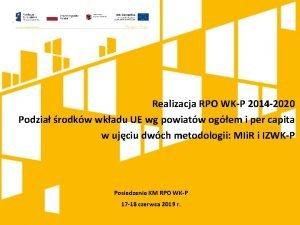 Realizacja RPO WKP 2014 2020 Podzia rodkw wkadu