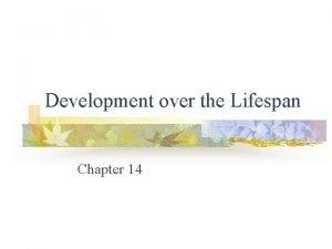 Development over the Lifespan Chapter 14 Development over