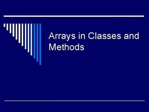 Arrays in Classes and Methods Facts about Arrays