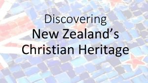 Discovering New Zealands Christian Heritage Timeline of New