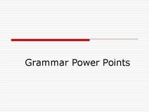 Grammar Power Points 117 Grammar 1 B o