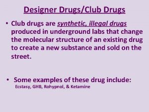 Designer DrugsClub Drugs Club drugs are synthetic illegal