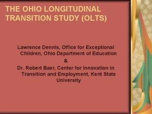 THE OHIO LONGITUDINAL TRANSITION STUDY OLTS Lawrence Dennis