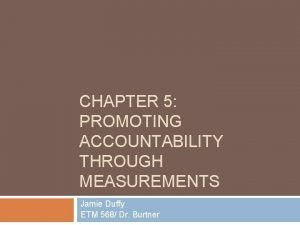 CHAPTER 5 PROMOTING ACCOUNTABILITY THROUGH MEASUREMENTS Jamie Duffy