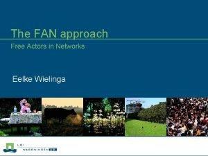 The FAN approach Free Actors in Networks Eelke