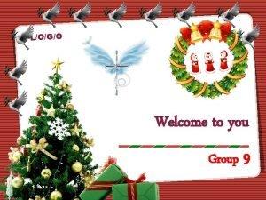 LOGO Welcome to you Group 9 LOGO Bui