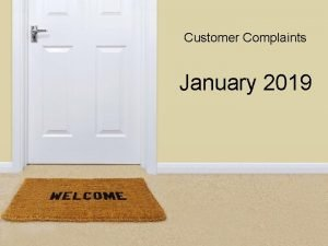 Customer Complaints January 2019 VOLUME OF COMPLAINTS BY