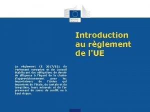 Introduction au rglement de lUE Le rglement CE