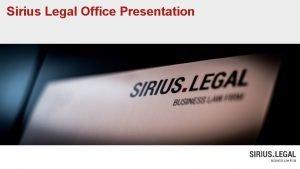 Sirius Legal Office Presentation Sirius Legal Office Presentation