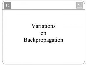 12 Variations on Backpropagation 1 12 Variations Heuristic