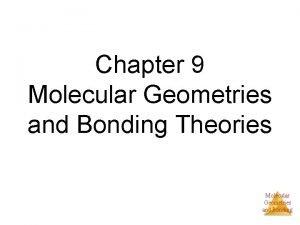 Chapter 9 Molecular Geometries and Bonding Theories Molecular