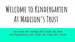 Welcome to Kindergarten At Madisons Trust Mrs Azad