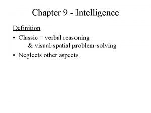 Chapter 9 Intelligence Definition Classic verbal reasoning visualspatial