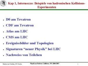 Kap 1 Intermezzo Beispiele von hadronischen Kollisions Experimenten