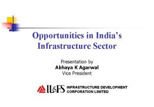 Opportunities in Indias Infrastructure Sector Presentation by Abhaya