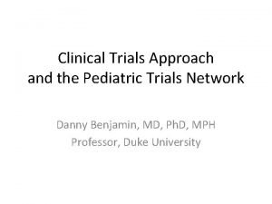 Clinical Trials Approach and the Pediatric Trials Network