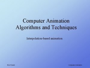 Computer Animation Algorithms and Techniques Interpolationbased animation Rick