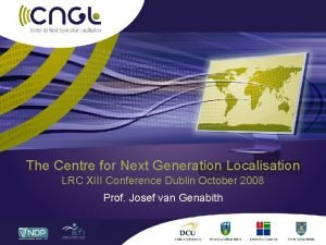 The Centre for Next Generation Localisation LRC XIII