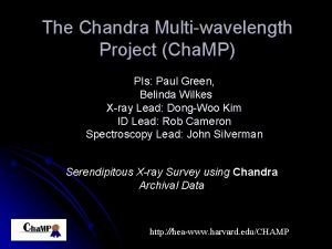The Chandra Multiwavelength Project Cha MP PIs Paul
