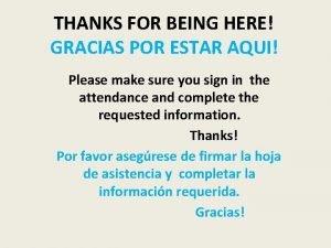 THANKS FOR BEING HERE GRACIAS POR ESTAR AQUI