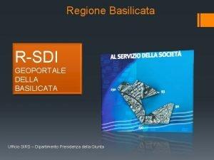 Regione Basilicata RSDI GEOPORTALE DELLA BASILICATA Ufficio SIRS