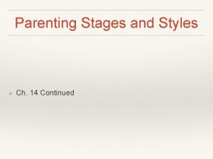 Parenting Stages and Styles Ch 14 Continued Child