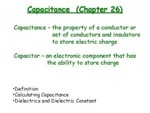 Capacitance Chapter 26 Capacitance the property of a