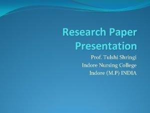 Research Paper Presentation Prof Tulshi Shringi Indore Nursing