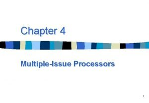 Chapter 4 MultipleIssue Processors 1 Multipleissue processors n