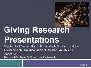 1 Giving Research Presentations Stephanie Pfirman Martin Stute