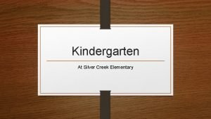 Kindergarten At Silver Creek Elementary Welcome to our