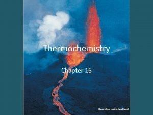 Thermochemistry Chapter 16 Vocabulary Thermochemistry the study of