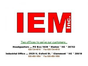 Two offices to serve our customers Headquarters PO