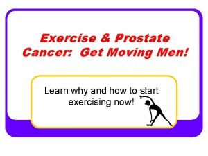Exercise Prostate Cancer Get Moving Men Learn why