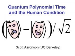Quantum Polynomial Time and the Human Condition Scott