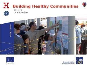 Building Healthy Communities Baia Mare Local Action Plan