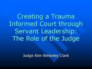 Creating a Trauma Informed Court through Servant Leadership