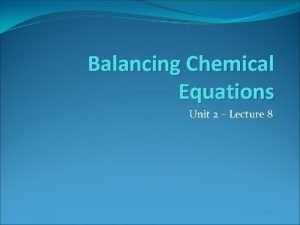 Balancing Chemical Equations Unit 2 Lecture 8 Chemical