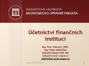 etnictv finannch instituc Ing Petr Valouch Ph D