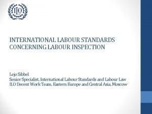 INTERNATIONAL LABOUR STANDARDS CONCERNING LABOUR INSPECTION Lejo Sibbel