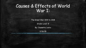 Causes Effects of World War I The Great