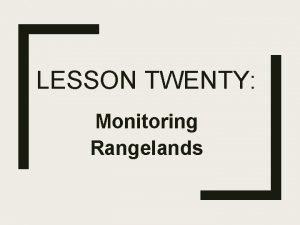 LESSON TWENTY Monitoring Rangelands What is Monitoring Monitoring