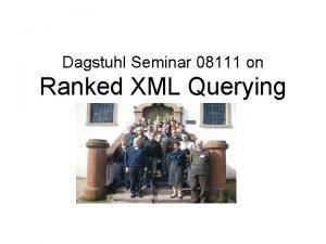 Dagstuhl Seminar 08111 on Ranked XML Querying Outline
