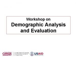 Workshop on Demographic Analysis and Evaluation Mortality Introduction