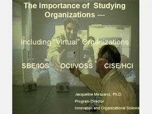 The Importance of Studying Organizations Including Virtual Organizations